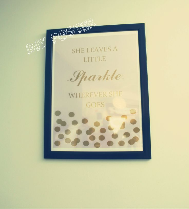 "DIY Posters! ""She Leaves a Little Sparkle Wherever She Goes"" – We made two 18"" x 24"" Kate Spade inspired posters that we created in word (saved as a pdf) and printed using Staples Copy & Print Online. We bought the frames for the posters at Target on sale. :)"