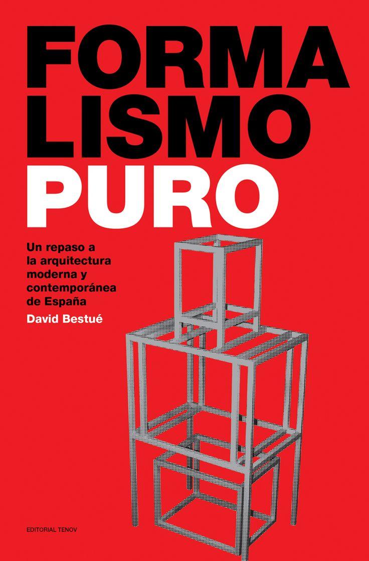 Formalismo puro: un repaso a la arquitectura moderna y contemporánea de España / David Bestué