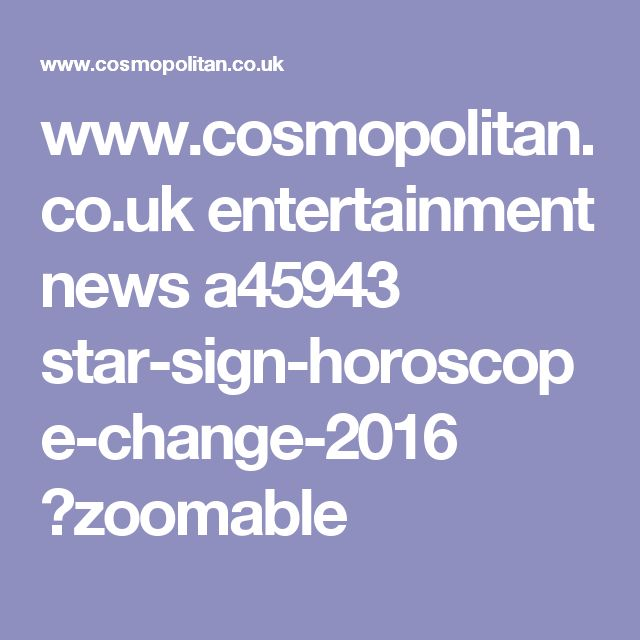 www.cosmopolitan.co.uk entertainment news a45943 star-sign-horoscope-change-2016 ?zoomable