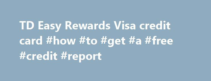 TD Easy Rewards Visa credit card #how #to #get #a #free #credit #report http://credits.remmont.com/td-easy-rewards-visa-credit-card-how-to-get-a-free-credit-report/  #easy credit cards # 5x rewards for the first six months* Manage your account Card Features Earn 5x rewards points on eligible purchases for the first 6 months!* 0% introductory APR on balance transfers for 12 months after account opening…  Read moreThe post TD Easy Rewards Visa credit card #how #to #get #a #free #credit #report…