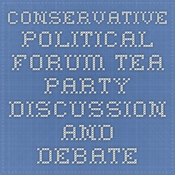 Conservative Political Forum - Tea Party Discussion and Debate