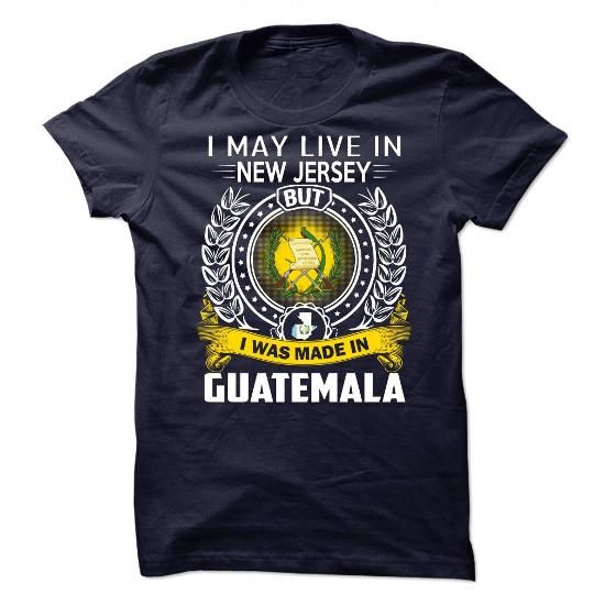 I Love I MAY LIVE IN New Jersey I WAS MADE IN Guatemala Shirts & Tees