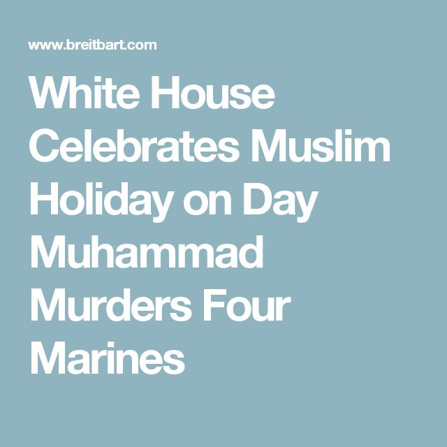 White House Celebrates Muslim Holiday on Day Muhammad Murders Four Marines