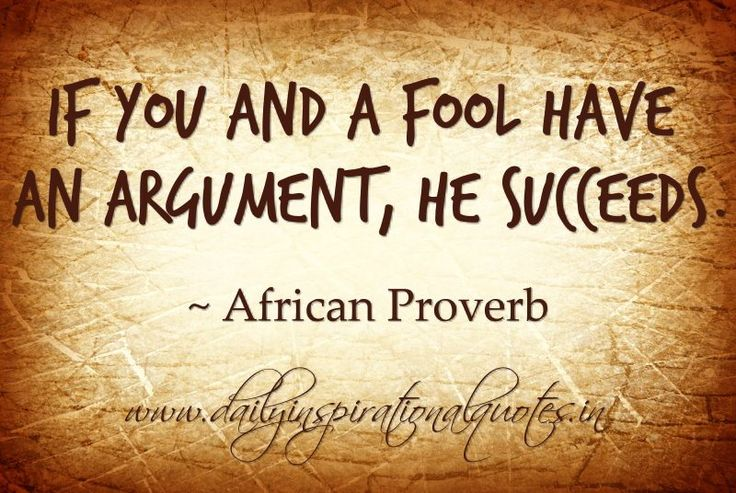 African Proverbs and Quotes | ... fool have an argument, he succeeds. ~ African Proverb… ( Proverbs