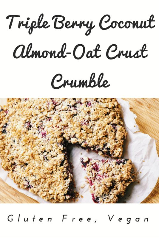 Triple Berry + Coconut Oat & Almond Crust Crumble (Gluten Free, Vegan)