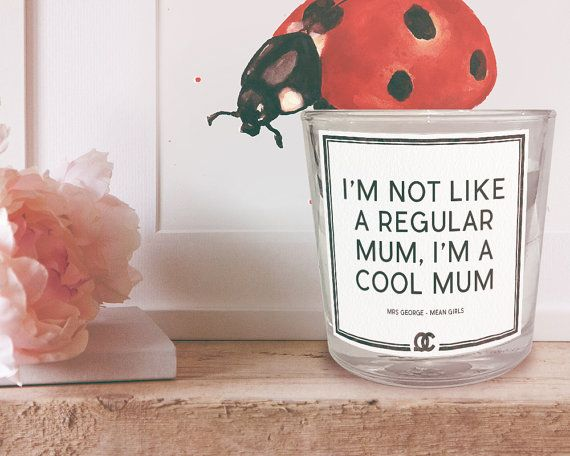 I am a cool new mom candle gift idea for Mother's Day.  Mean Girls Quote Candle: I'm not like a regular Mum (Mom), I'm a cool Mum (Mom)