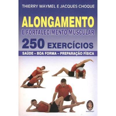 ALONGAMENTO E FORTALECIMENTO MUSCULAR - 250 EXERCÍCIOS