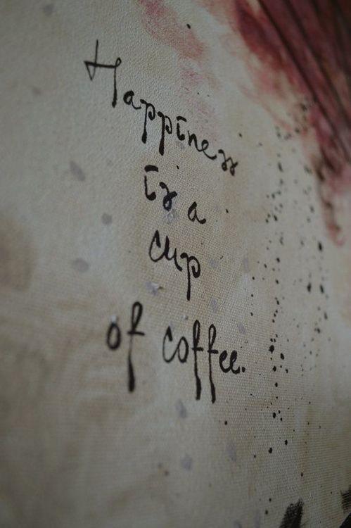 Coffee   コーヒー   Café   Caffè   кофе   Kaffe   Kō hī   Java   Caffeine   Happiness is a cup of coffee.