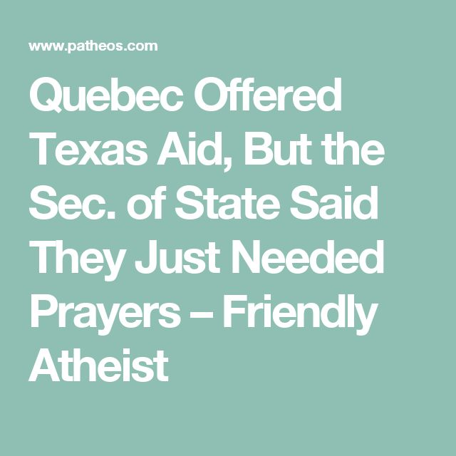 Quebec Offered Texas Aid, But the Sec. of State Said They Just Needed Prayers – Friendly Atheist
