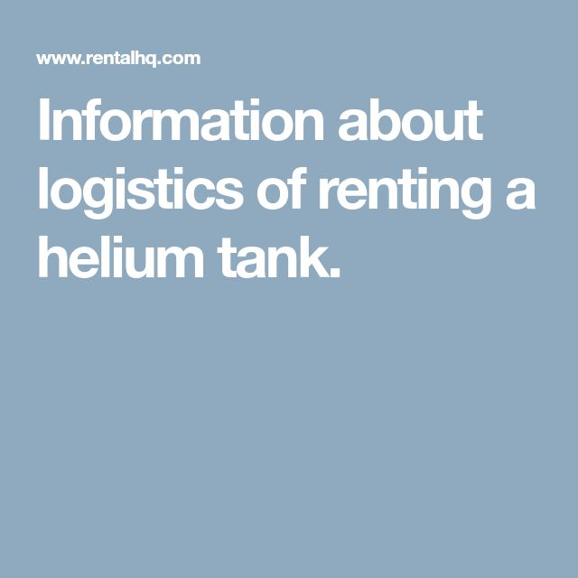 Information about logistics of renting a helium tank.