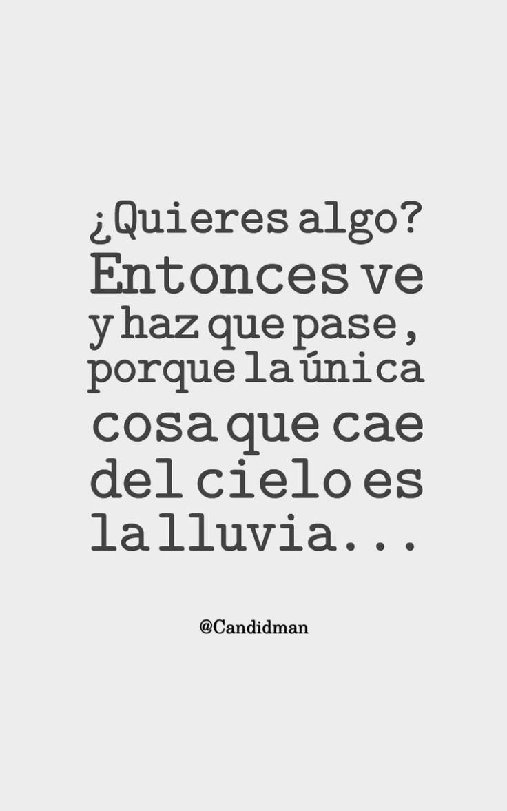 """¿Quieres algo? """"Entonces ve y haz que pase, porque la única cosa que cae del #Cielo es la #Lluvia""""… @candidman #Frases #Motivacion #Candidman"""