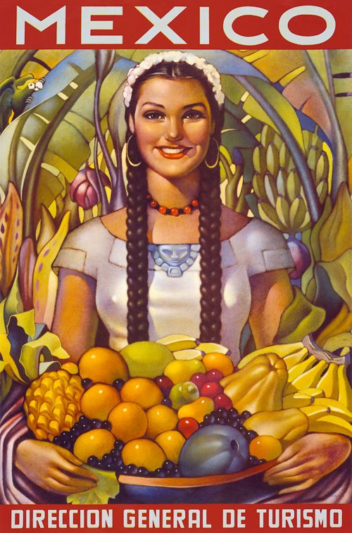 ¡Viva México, carajo! «Mexico's Direccion General de Turismo. Mexican travel poster showing a traditionally dressed woman holding a bowl of fruit (1951)».