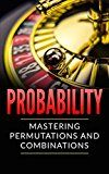 Free Kindle Book -   Probability: Mastering Permutations and Combinations (TONS OF EXAMPLES)