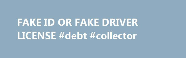 FAKE ID OR FAKE DRIVER LICENSE #debt #collector http://debt.remmont.com/fake-id-or-fake-driver-license-debt-collector/  #debt consolidation indianapolis # BUY FAKE ID AND NOVELTY ID CARDS FAKE DRIVERS LICENSE NEW IDENTITY, FAKE IDENTIFICATION USA – CANADA – AUSTRALIA – EUROPE – UK AND INTERNATIONAL USA – CANADA – AUSTRALIA – EUROPE – UK AND INTERNATIONAL USA – CANADA – AUSTRALIA – EUROPE – UK AND INTERNATIONAL FAKE ID, FAKEIDS, FAKE…