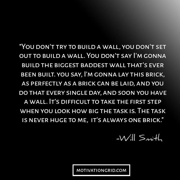 20 Will Smith Quotes About Changing Your Life, inspirational image picture quote, motivation inspiring, step by step, taking the first step, building a wall