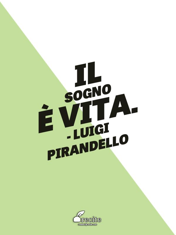Il sogno è vita. - Luigi Pirandello - Quote From Recite.com #RECITE #QUOTE