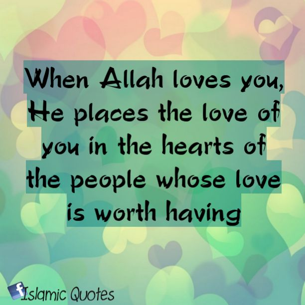 When Allah Loves You, He Places The Love Of You In The