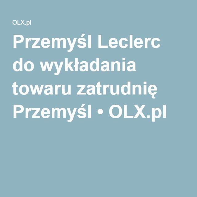 Przemyśl Leclerc do wykładania towaru zatrudnię Przemyśl • OLX.pl