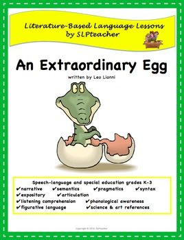 An Extraordinary Egg by Leo Lionni is one of my favorite books to use in therapy. Im excited to share these lessons that I have developed across several years. This literature-based language unit covers a range of speech and language skills, so you will find something for all of your elementary groups.