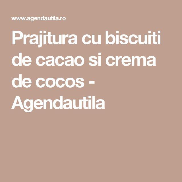 Prajitura cu biscuiti de cacao si crema de cocos - Agendautila