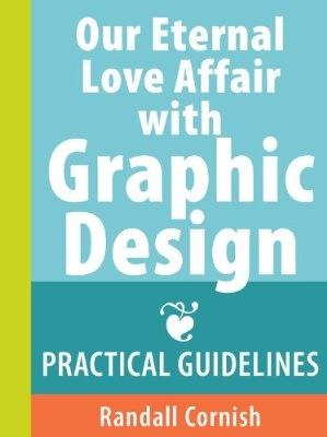 Our Eternal Love Affair With Graphic Design (Randall Cornish)