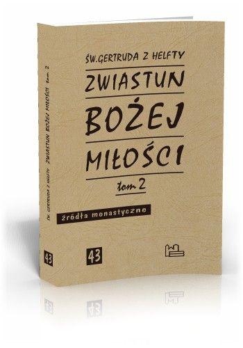Św. Gertruda z Helfty Zwiastun bożej miłości t. 2  http://tyniec.com.pl/product_info.php?cPath=5&products_id=496