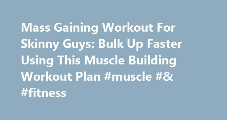 Mass Gaining Workout For Skinny Guys: Bulk Up Faster Using This Muscle Building Workout Plan #muscle #& #fitness fitness.remmont.c... Это видео недоступно. Mass Gaining Workout For Skinny Guys: Bulk Up Faster Using This Muscle Building Workout Plan Опубликовано: 25 мар. 2014 г. Time for another super-effective mass gaining workout for skinny guys. This exercise routine will help you sculpt and define your upper body while building incredible mass. This mass gaining workout routine will...