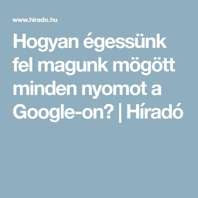 Hogyan égessünk fel magunk mögött minden nyomot a Google-on? | Híradó