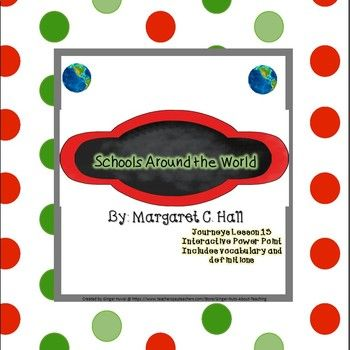"New Design and Reduced Price!!!  This power point includes vocabulary and definitions from the story ""Schools Around the World"" from the Journeys series.  The presentation is interactive and animated!   Please check out my store for new and updated products from the Journeys Reading series."