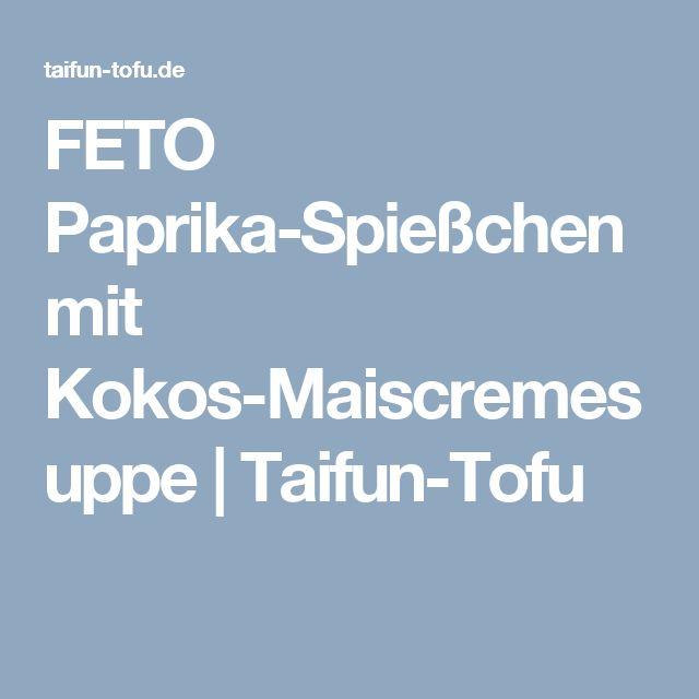 FETO Paprika-Spießchen mit Kokos-Maiscremesuppe   Taifun-Tofu