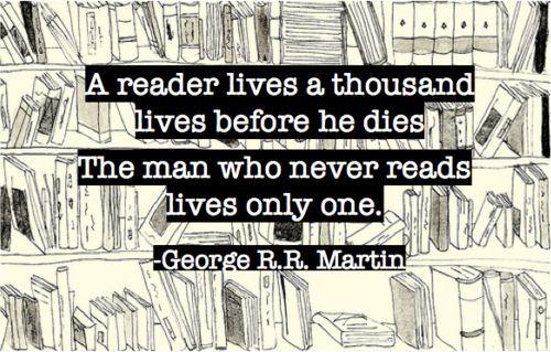 A reader lives a thousand lives ...
