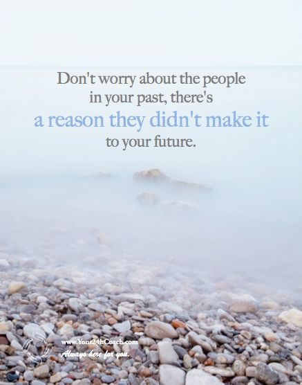 Don't worry about the people in your past, there's A Reason They Didn't Make It to your future Quote #Coaching #Well #Said #WordsOfWisdom #Positive #Confidence #Coaching #Life www.Your24hCoach.com