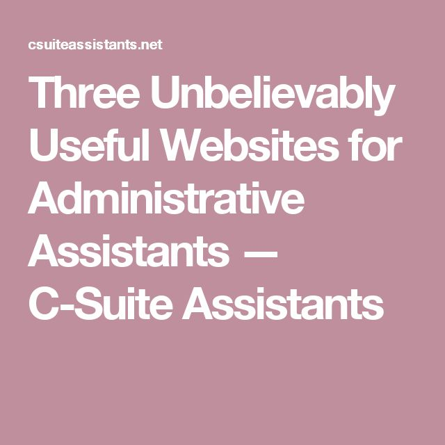 Three Unbelievably Useful Websites for Administrative Assistants — C-Suite Assistants