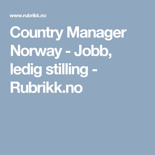 Country Manager Norway - Jobb, ledig stilling - Rubrikk.no