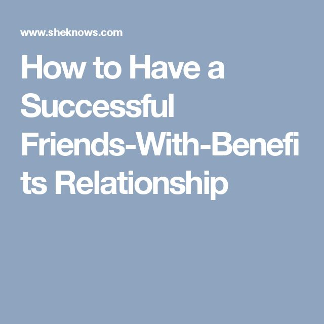 How to Have a Successful Friends-With-Benefits Relationship