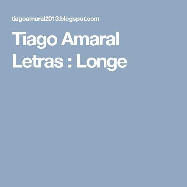 Tiago Amaral Letras : Longe