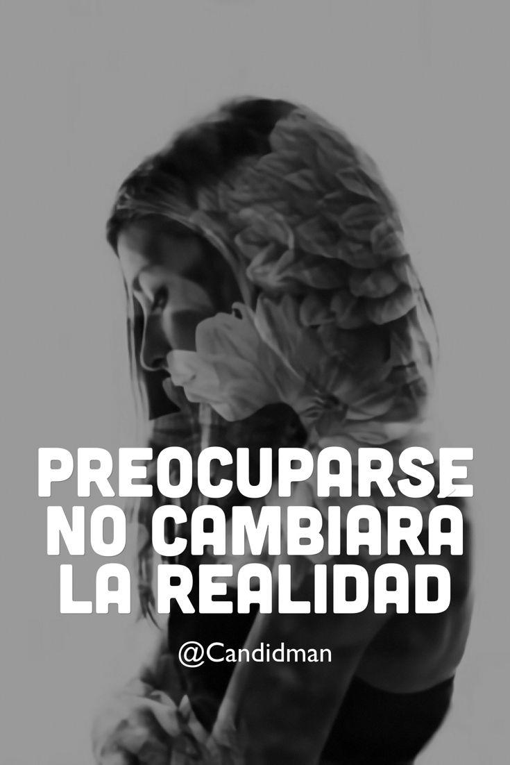 """""""Preocuparse no cambiará la #Realidad"""". @candidman #Frases #Reflexion #Preocuparse #Preocupacion #Cambiar #Candidman"""