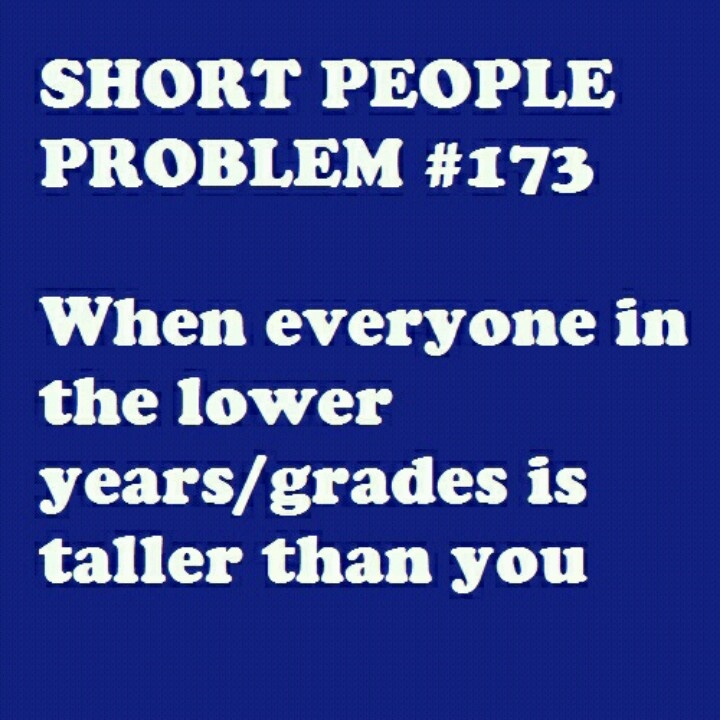 preteen children who shop at my workplace are taller than me. I'm in college.
