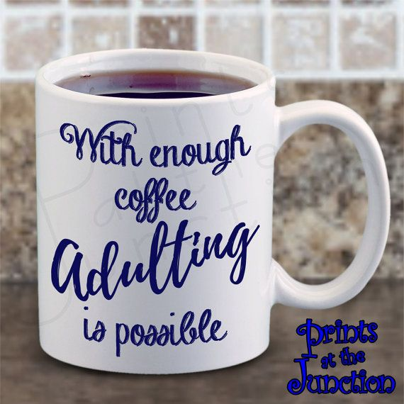 """With enough coffee adulting is possible"" ceramic coffee mug gift offers the perfect blend of adulting inspiration and motivation coupled with your caffeine needs."