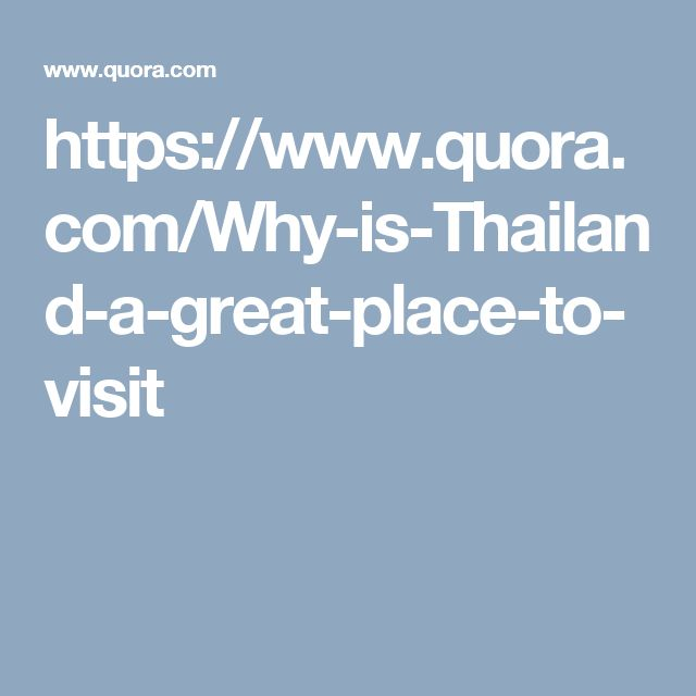 https://www.quora.com/Why-is-Thailand-a-great-place-to-visit