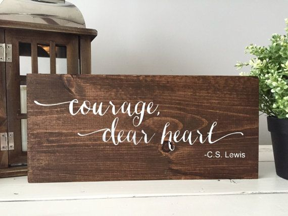 Courage, dear heart is the perfect sign to fit any home decor, and it is one of our top sellers! Courage, dear heart quote by C.S. Lewis hand