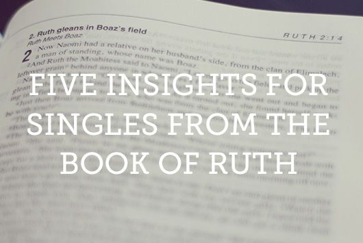 Five Insights for Singles from the Book of Ruth   True Woman