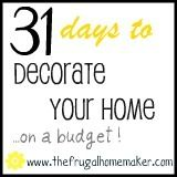 31 days to decorate your home on a budget - 31 posts on easy ways to decorate your home (for pennies!) The Frugal Homemaker