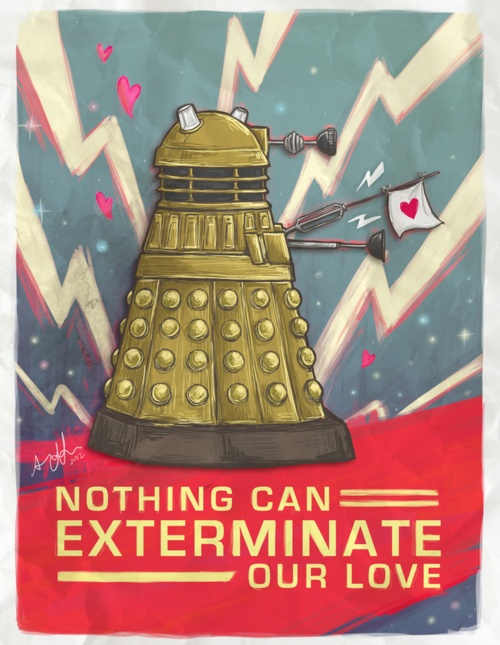 Dalek : Nothing Can Exterminate Our Love by Amy Liu. So cheesy! I love it!