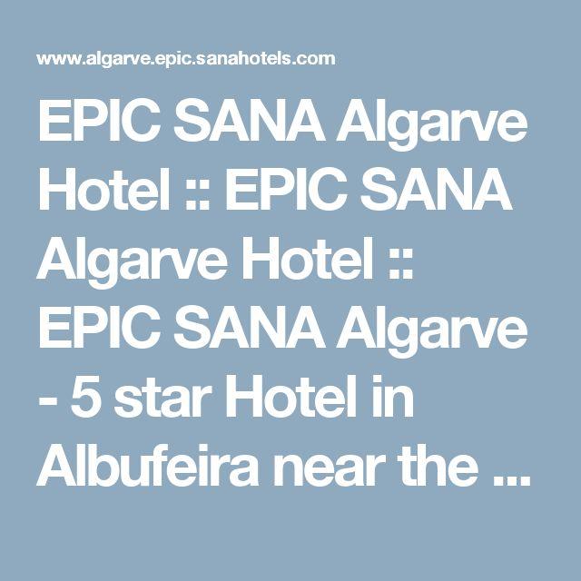 EPIC SANA Algarve Hotel :: EPIC SANA Algarve Hotel :: EPIC SANA Algarve - 5 star Hotel in Albufeira near the beach