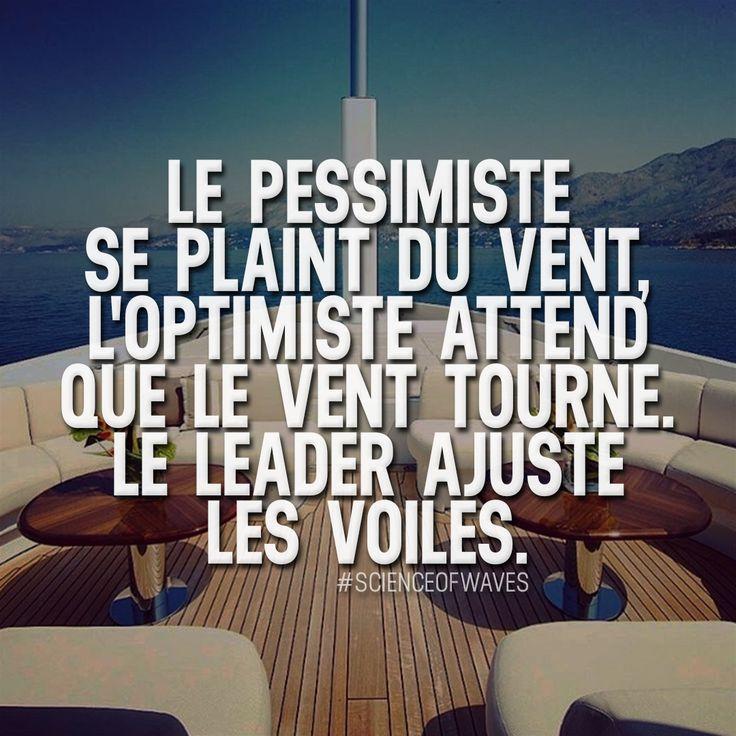 Le pessimiste se plaint du vent, l'optimiste attend que le vent tourne. Le leader ajuste les voiles. Lequel es tu? >> @nowplayingmusik for more!