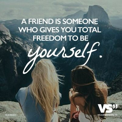 A friend is someone who gives you total freedom to be yourself  — and especially to feel, or not feel. Whatever you happen to be feeling at any moment is fine with them. That's what real love amounts to - letting a person be what he really is. | Jim Morrison