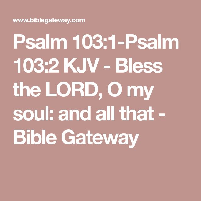 Psalm 103:1-Psalm 103:2 KJV - Bless the LORD, O my soul: and all that - Bible Gateway