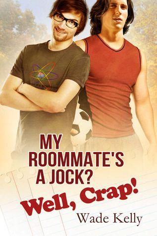 My Roommate's a Jock? Well, Crap! (Jock #1) by Wade Kelly #gay #novel #mmromance