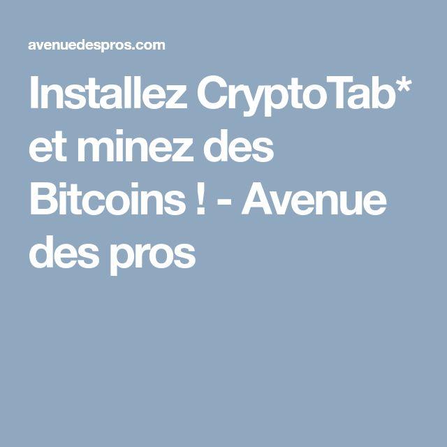 Installez CryptoTab* et minez des Bitcoins !  - Avenue des pros
